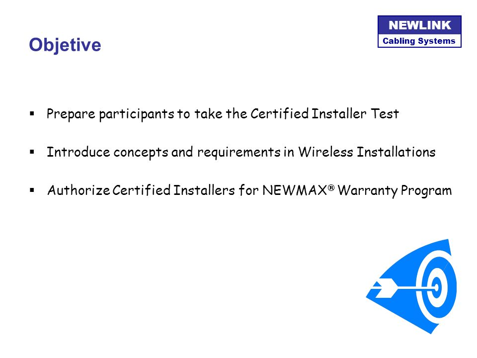 Objetive Prepare participants to take the Certified Installer Test
