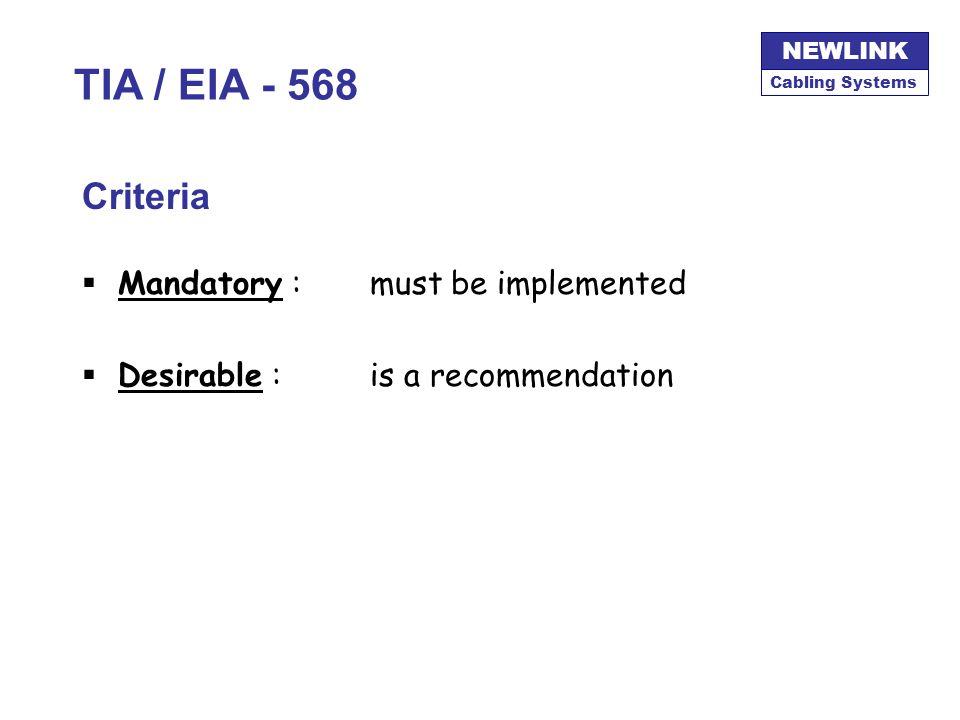 TIA / EIA - 568 Criteria Mandatory : must be implemented