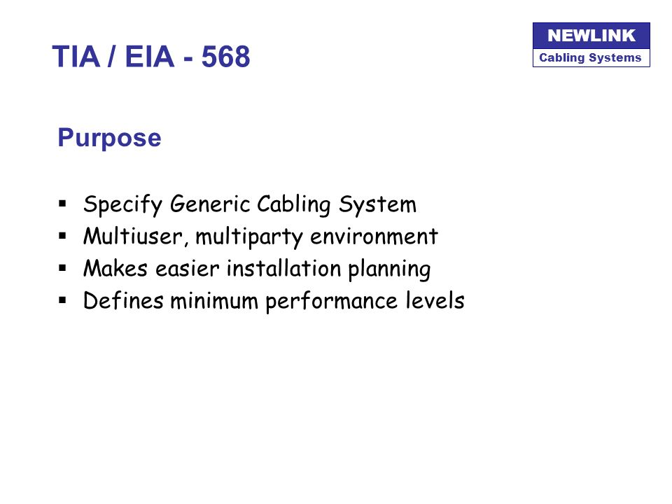 TIA / EIA - 568 Purpose Specify Generic Cabling System