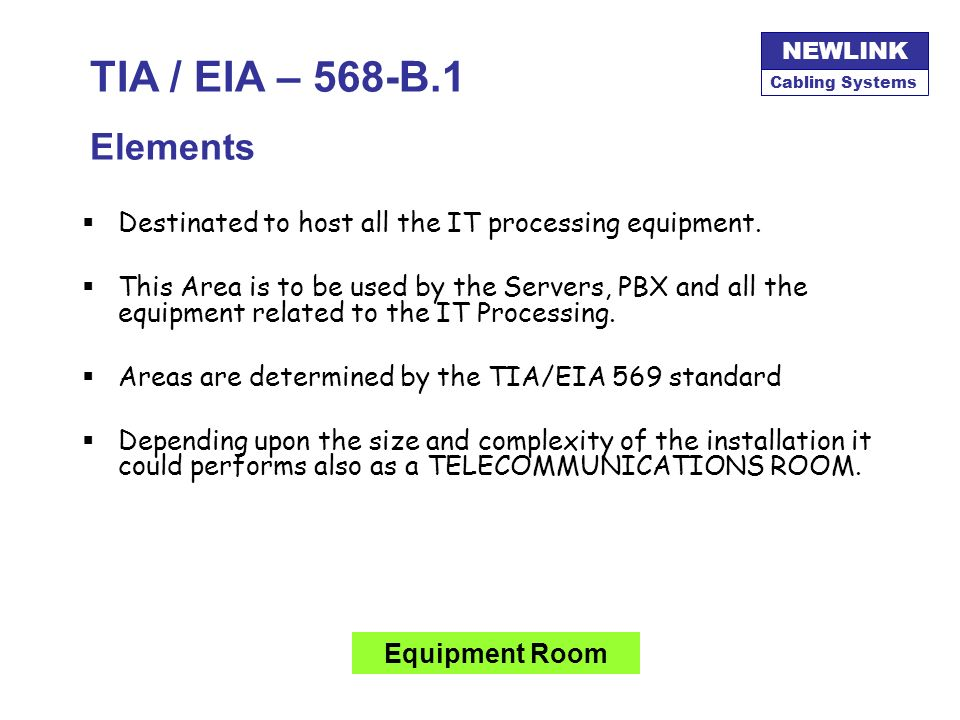 TIA / EIA – 568-B.1 ElementsDestinated to host all the IT processing equipment.
