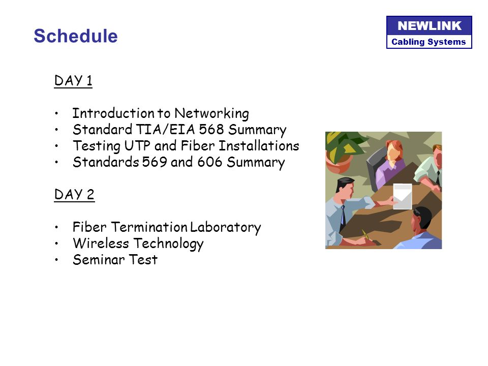 Schedule DAY 1 Introduction to Networking Standard TIA/EIA 568 Summary