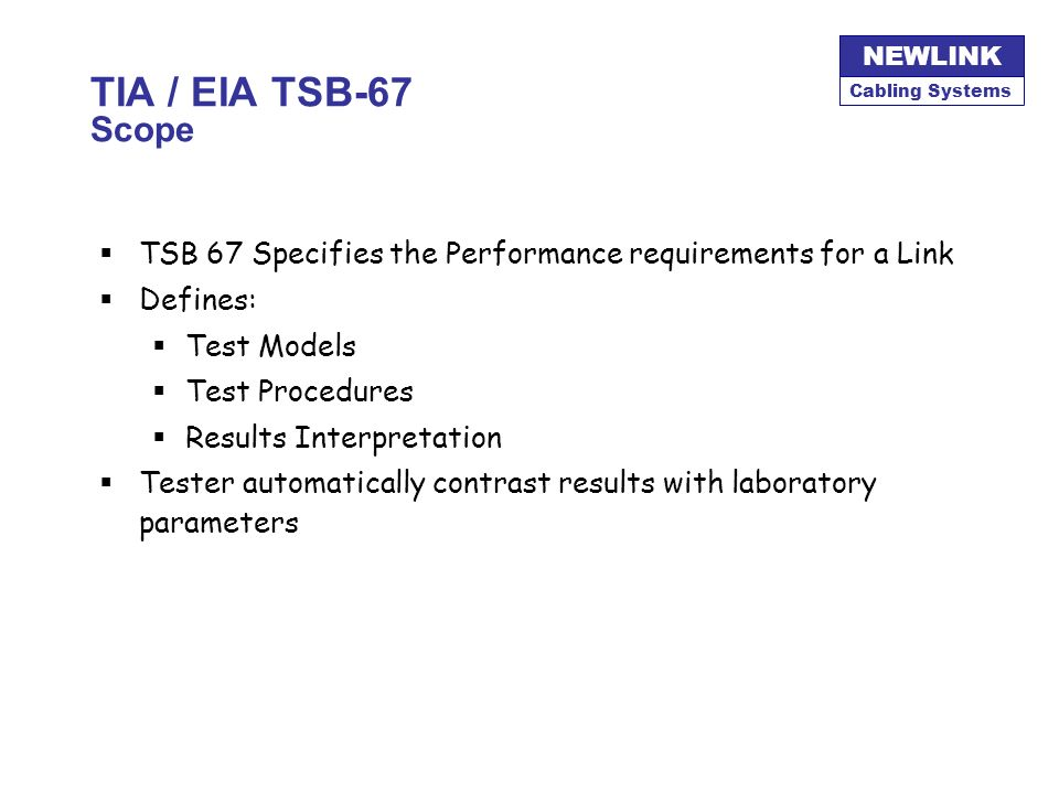 TIA / EIA TSB-67 Scope TSB 67 Specifies the Performance requirements for a Link. Defines: Test Models.