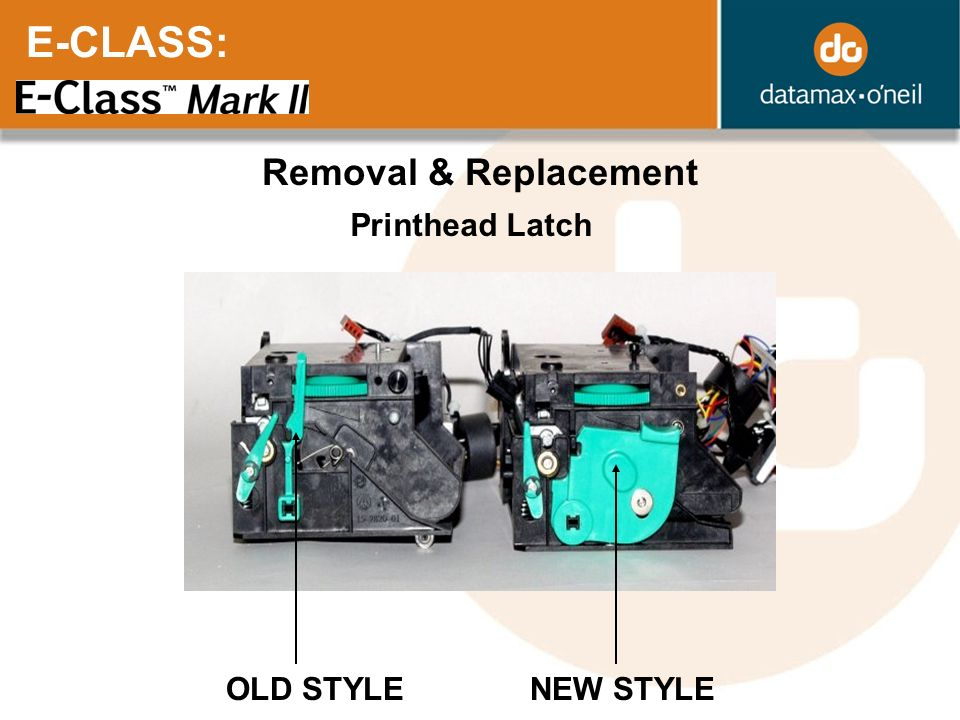 E-CLASS: Removal & Replacement Printhead Latch OLD STYLE NEW STYLE