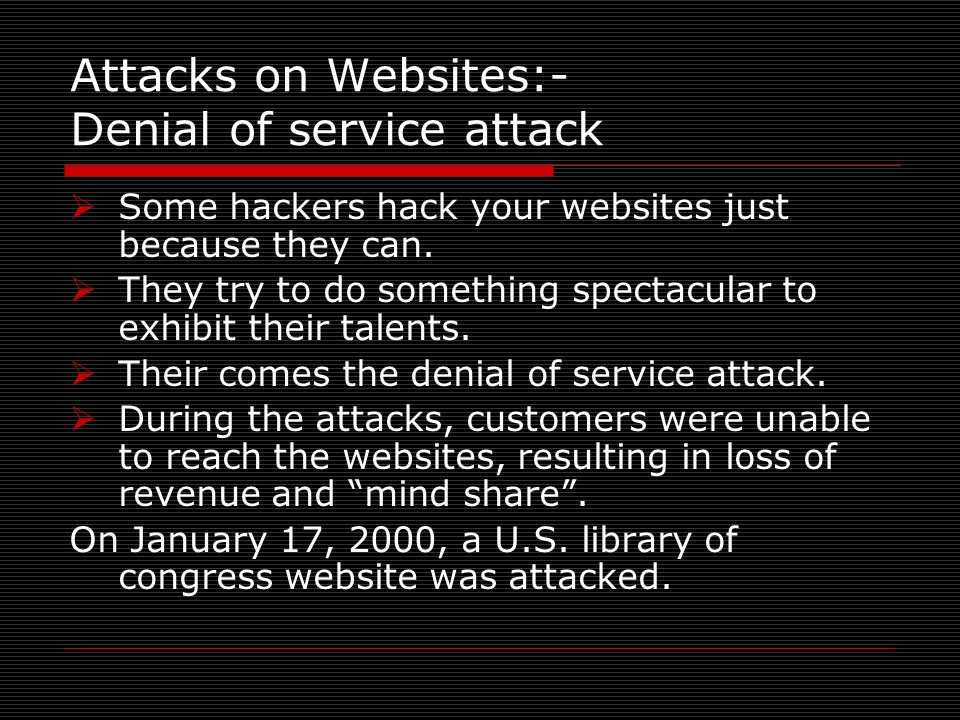 Attacks on Websites:- Denial of service attack