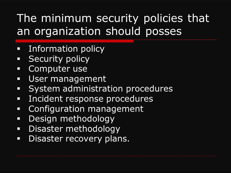 The minimum security policies that an organization should posses