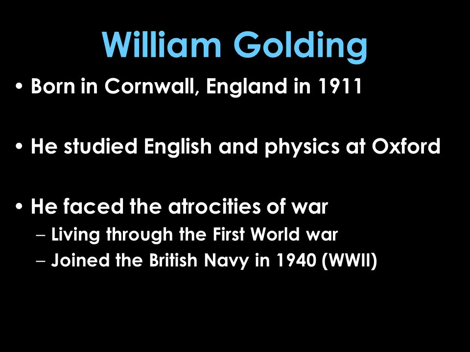 William Golding Born in Cornwall, England in 1911