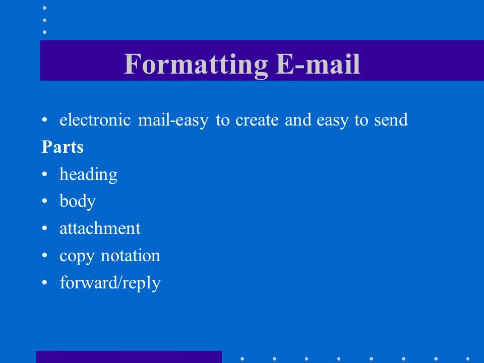 Formatting E-mail electronic mail-easy to create and easy to send