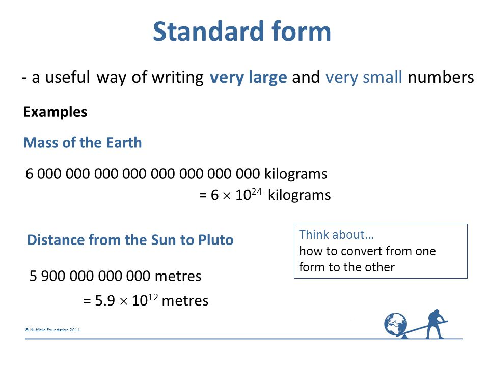Standard form - a useful way of writing very large and very small numbers. Examples. Mass of the Earth.