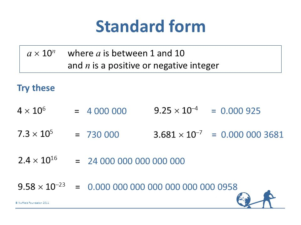 Standard form a  10n where a is between 1 and 10 and n is a positive or negative integer. Try these.