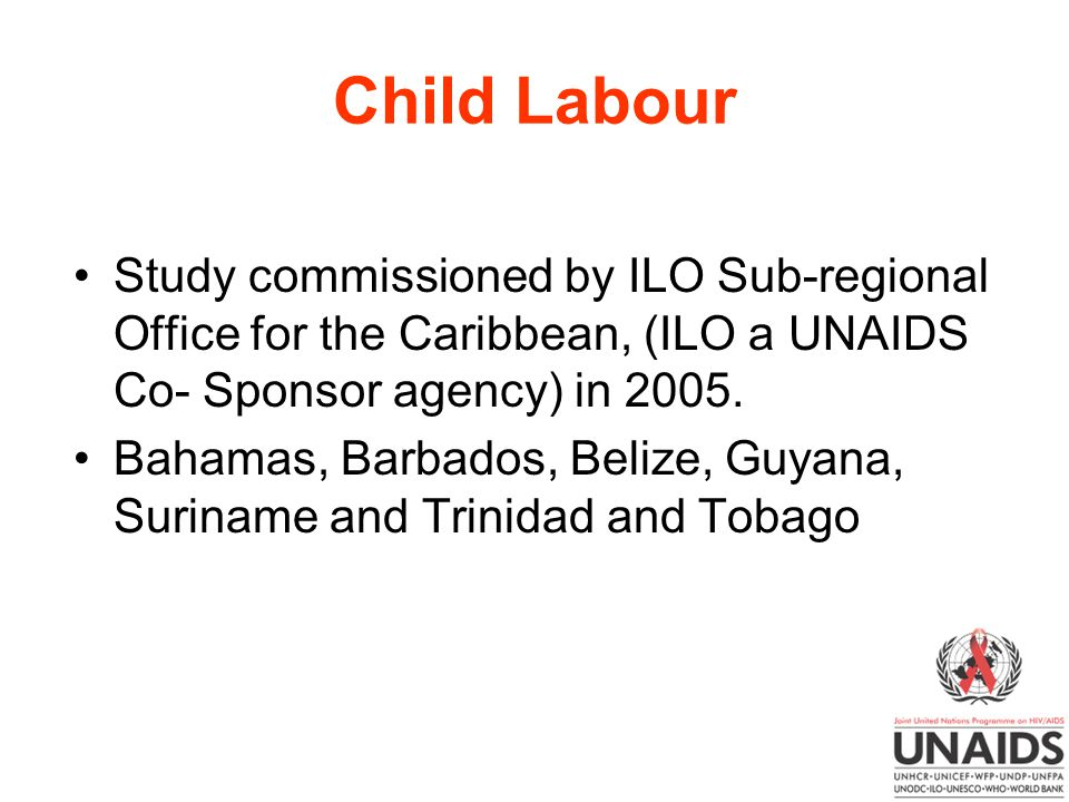 Child Labour Study commissioned by ILO Sub-regional Office for the Caribbean, (ILO a UNAIDS Co- Sponsor agency) in 2005.