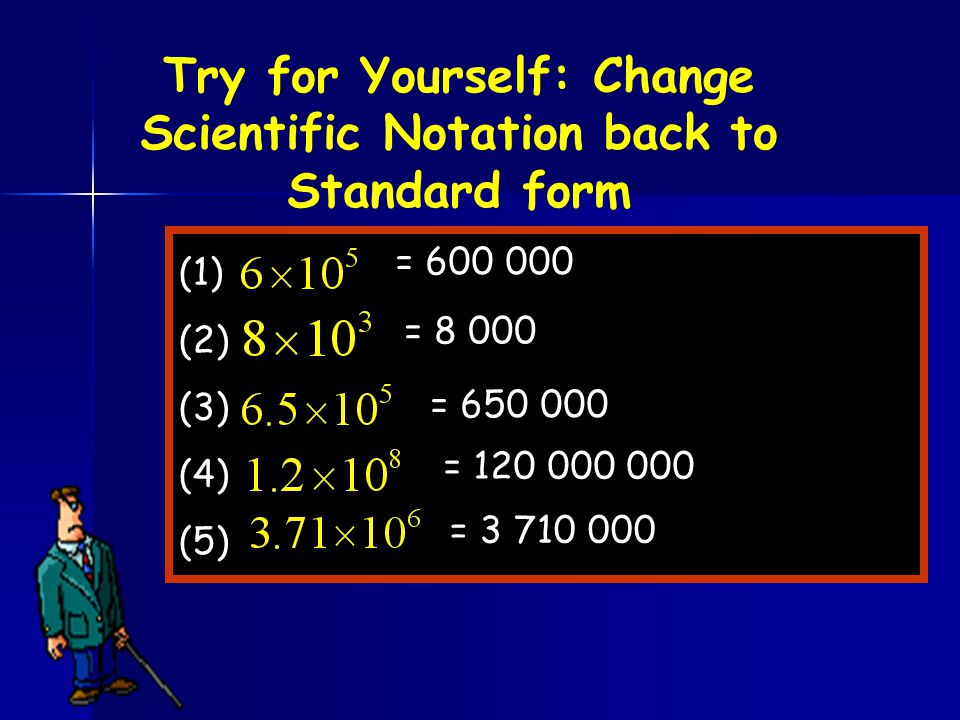 Try for Yourself: Change Scientific Notation back to Standard form