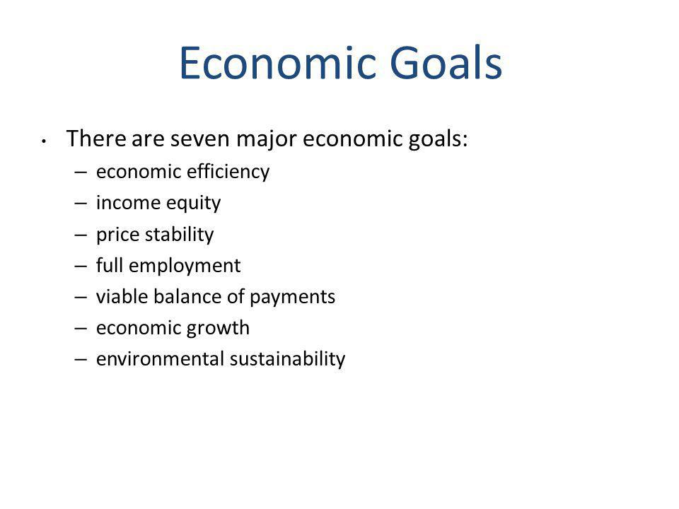 Economic Goals There are seven major economic goals: