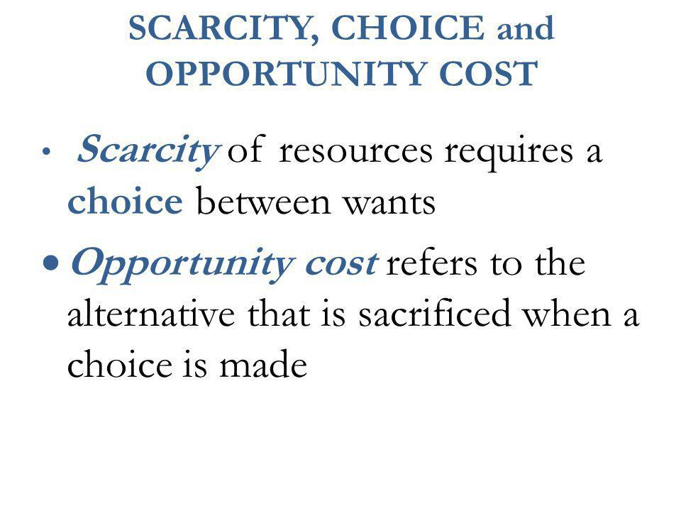 SCARCITY, CHOICE and OPPORTUNITY COST