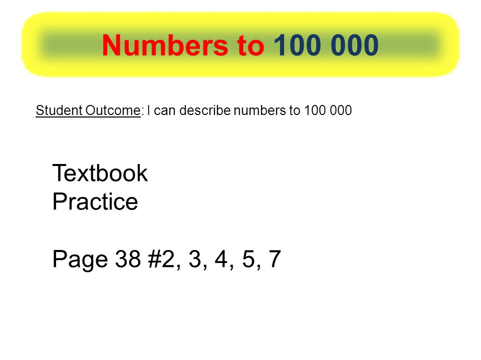 Numbers to Textbook Practice Page 38 #2, 3, 4, 5, 7