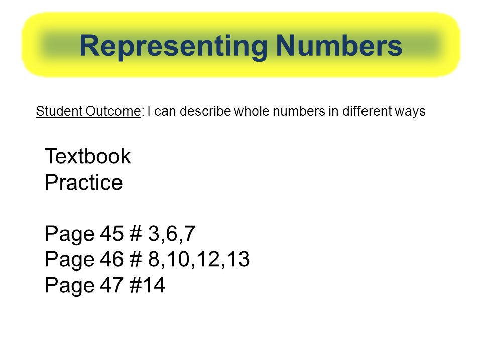 Representing Numbers Textbook Practice Page 45 # 3,6,7