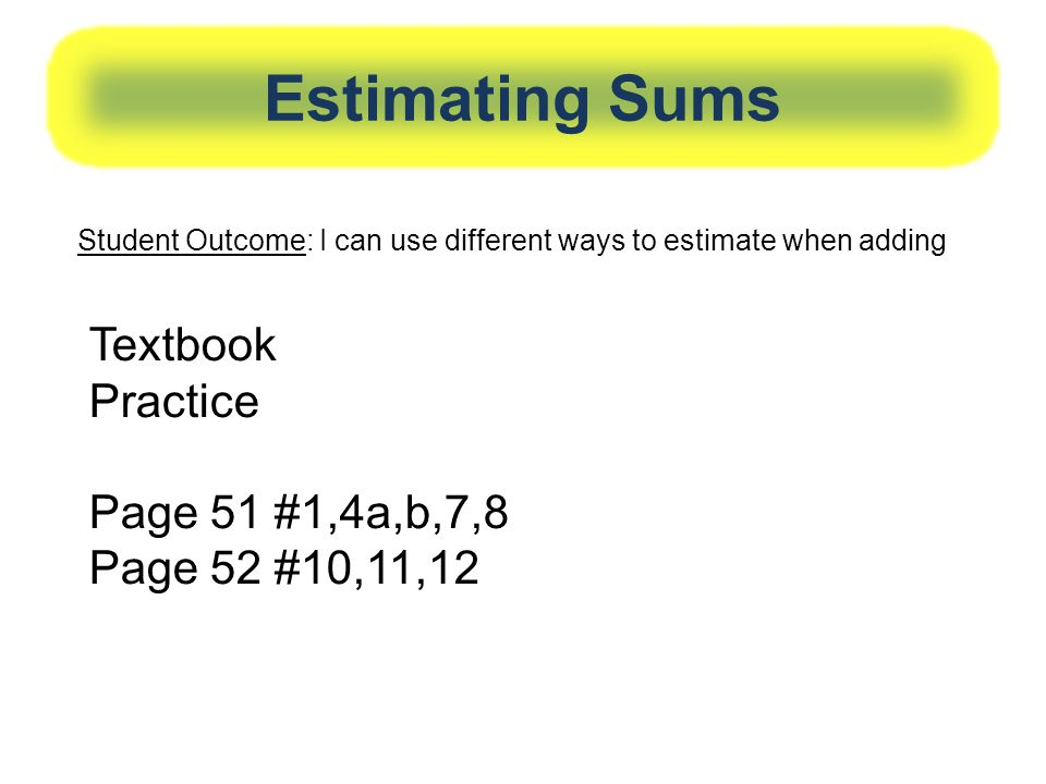 Estimating Sums Textbook Practice Page 51 #1,4a,b,7,8