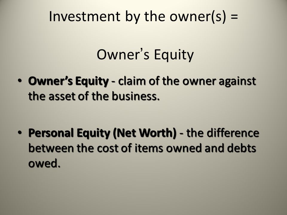 Investment by the owner(s) = Owner's Equity