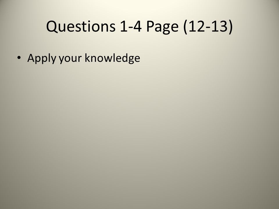 Questions 1-4 Page (12-13) Apply your knowledge