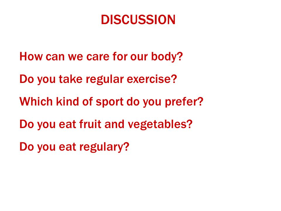 DISCUSSION How can we care for our body Do you take regular exercise