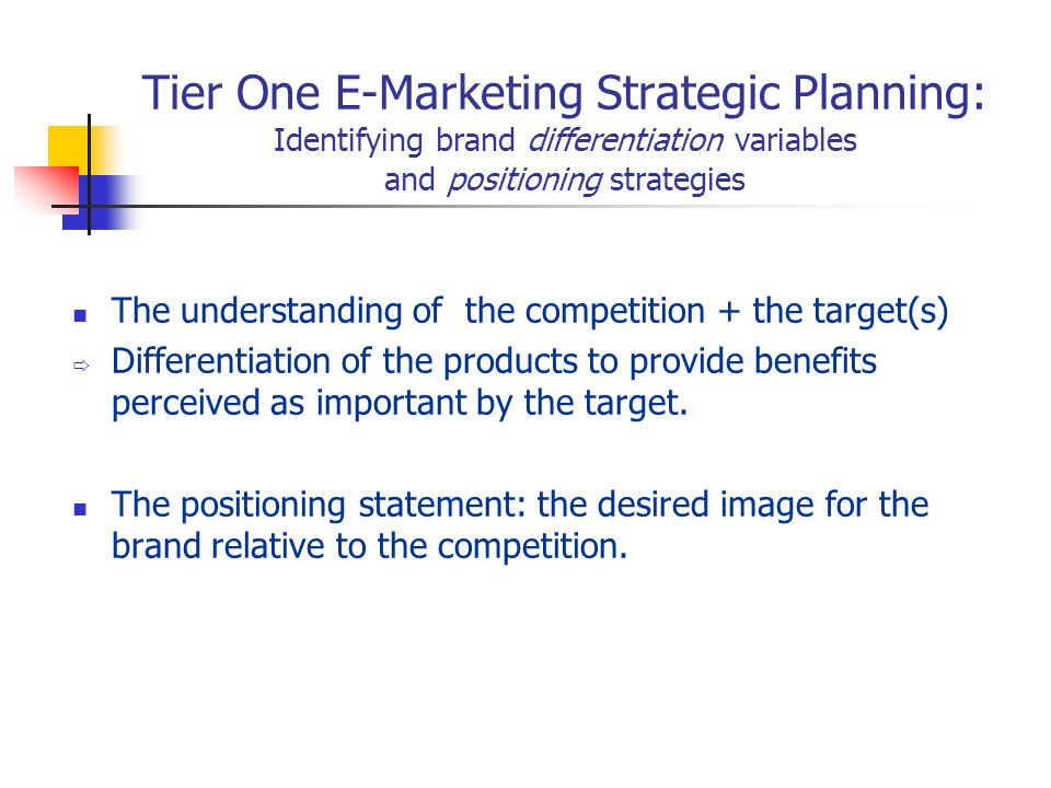 Tier One E-Marketing Strategic Planning: Identifying brand differentiation variables and positioning strategies