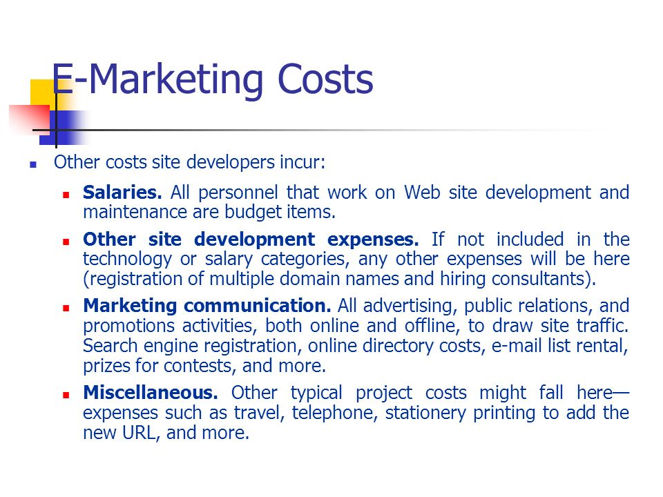 E-Marketing Costs Other costs site developers incur: