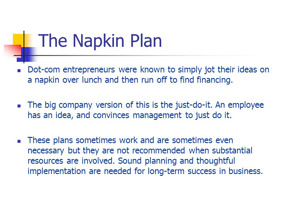 The Napkin Plan Dot-com entrepreneurs were known to simply jot their ideas on a napkin over lunch and then run off to find financing.