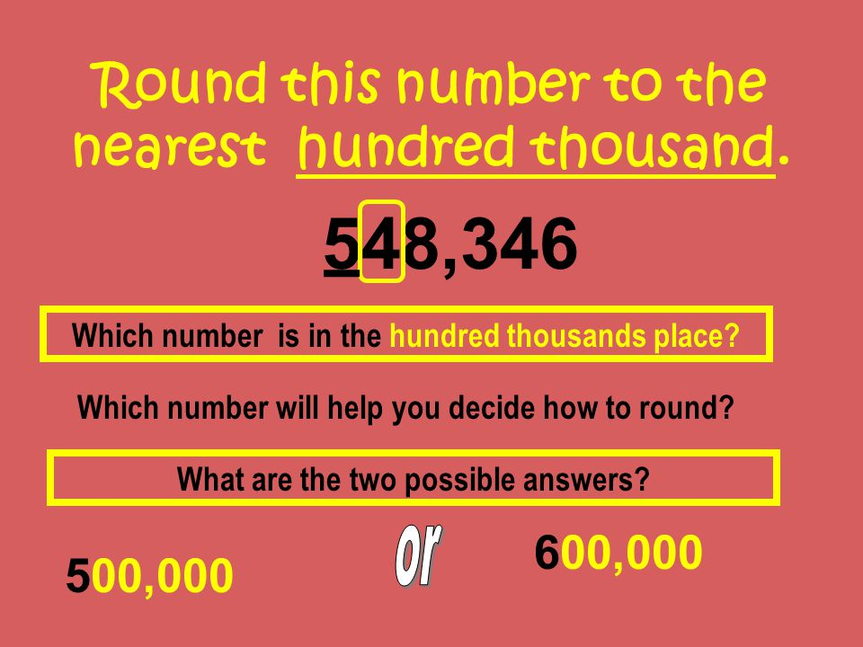 548,346 500,000 Round this number to the nearest hundred thousand.