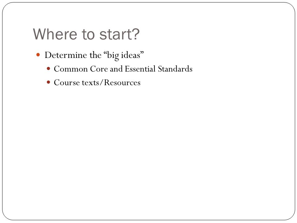 Where to start Determine the big ideas