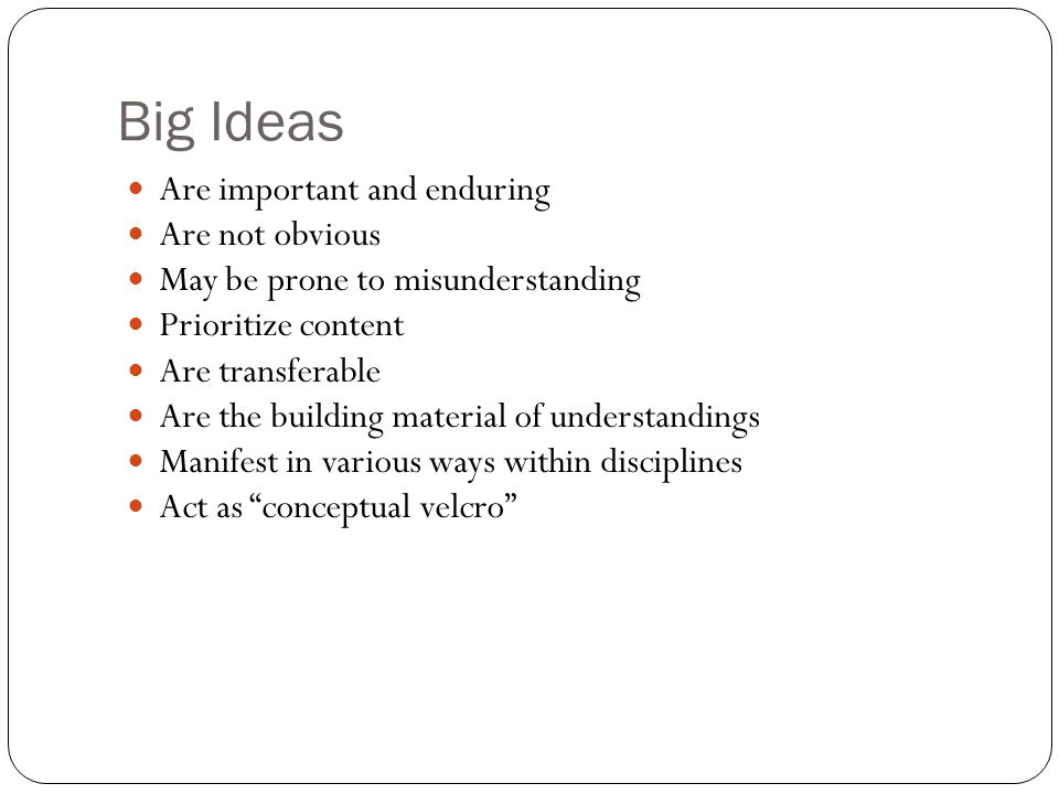 Big Ideas Are important and enduring Are not obvious