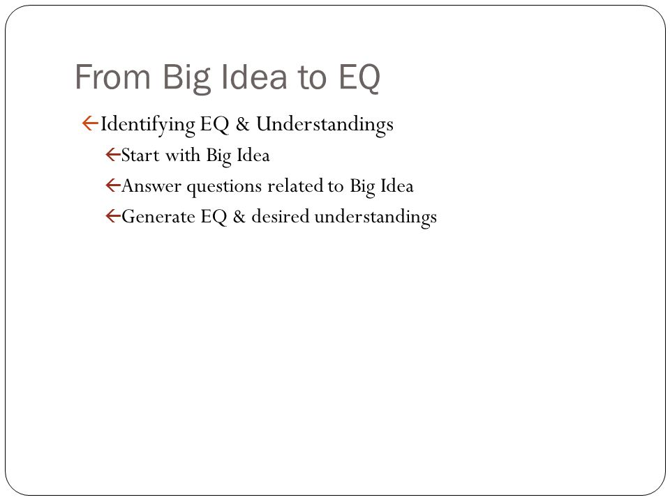 From Big Idea to EQ Identifying EQ & Understandings