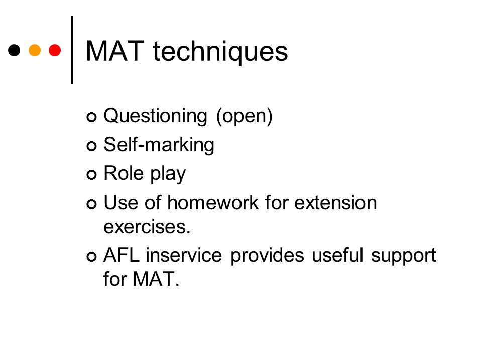 MAT techniques Questioning (open) Self-marking Role play