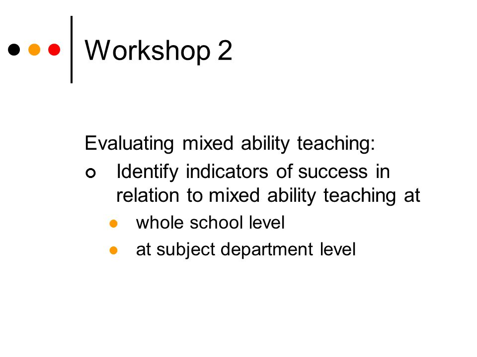 Workshop 2 Evaluating mixed ability teaching: