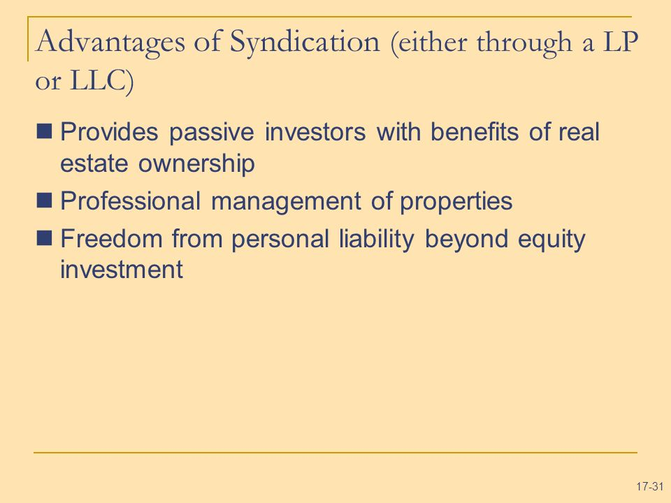 Advantages of Syndication (either through a LP or LLC)
