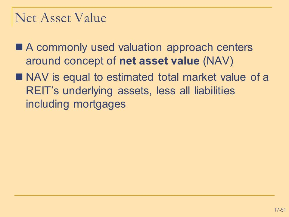 Net Asset Value A commonly used valuation approach centers around concept of net asset value (NAV)