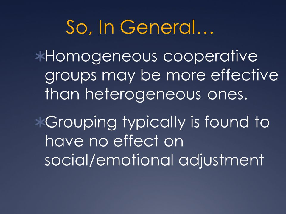 So, In General… Homogeneous cooperative groups may be more effective than heterogeneous ones.