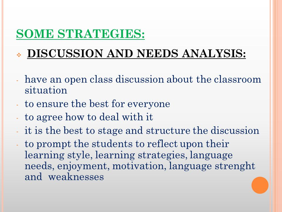 SOME STRATEGIES: DISCUSSION AND NEEDS ANALYSIS: have an open class discussion about the classroom situation.