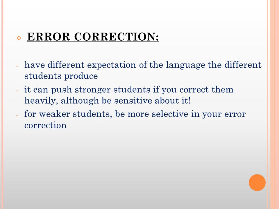 ERROR CORRECTION: have different expectation of the language the different students produce.