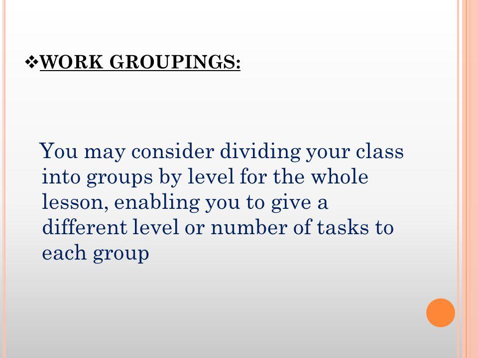 WORK GROUPINGS: