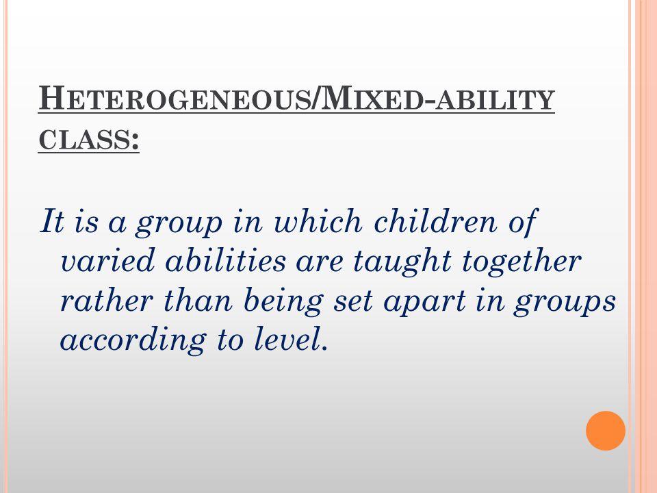 Heterogeneous/Mixed-ability class: