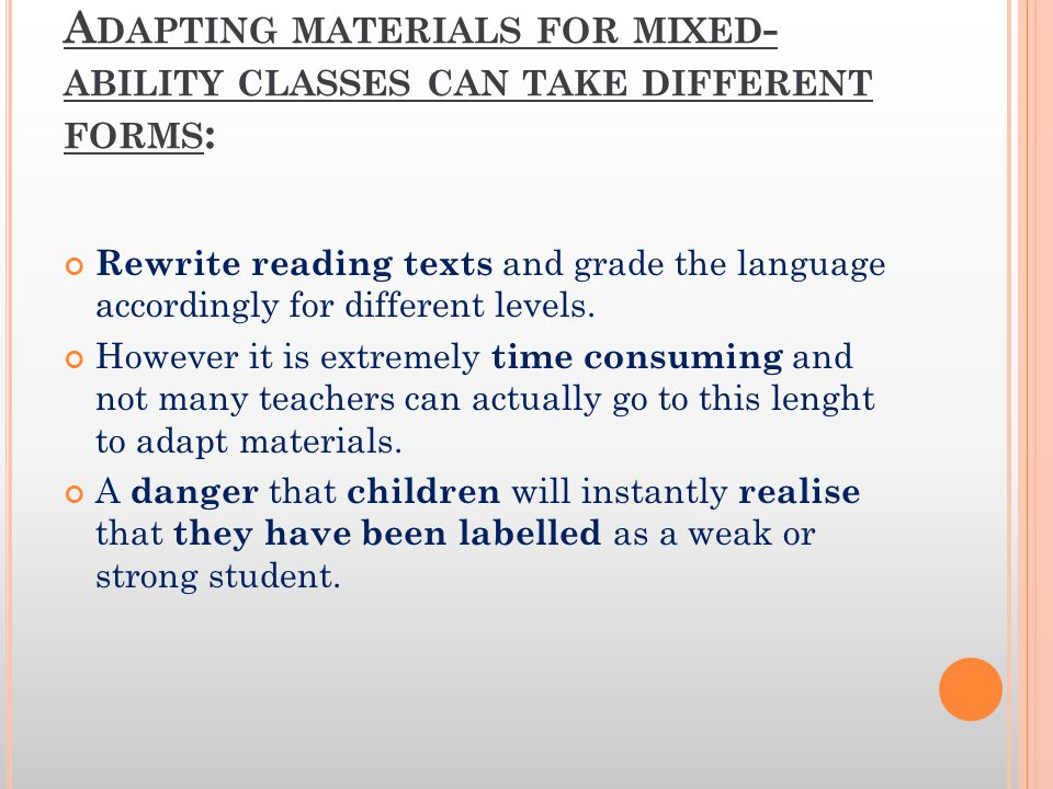 Adapting materials for mixed-ability classes can take different forms: