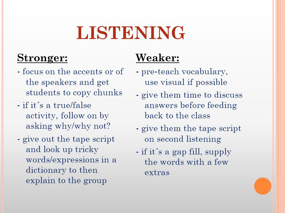 LISTENING Stronger: Weaker:
