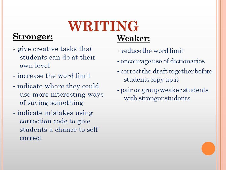 WRITING Stronger: Weaker: