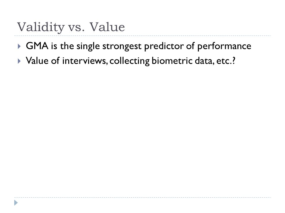 Validity vs. Value GMA is the single strongest predictor of performance.
