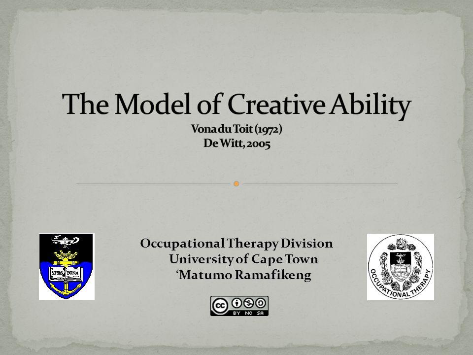 The Model of Creative Ability Vona du Toit (1972) De Witt, 2005