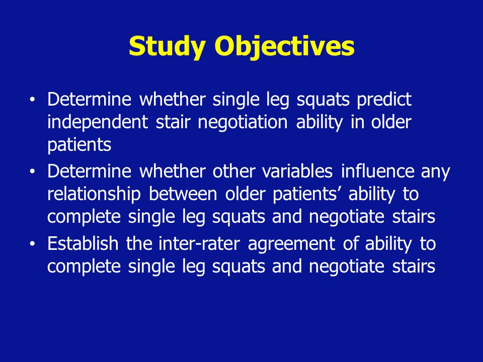 Study Objectives Determine whether single leg squats predict independent stair negotiation ability in older patients.