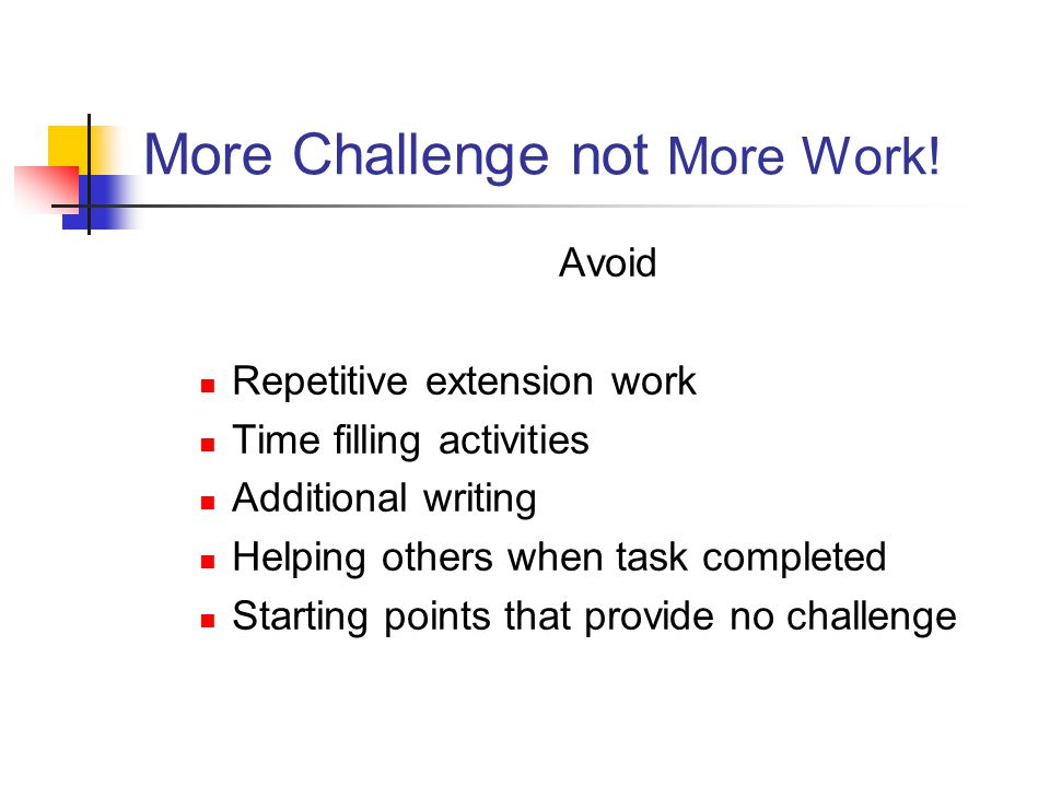 More Challenge not More Work!