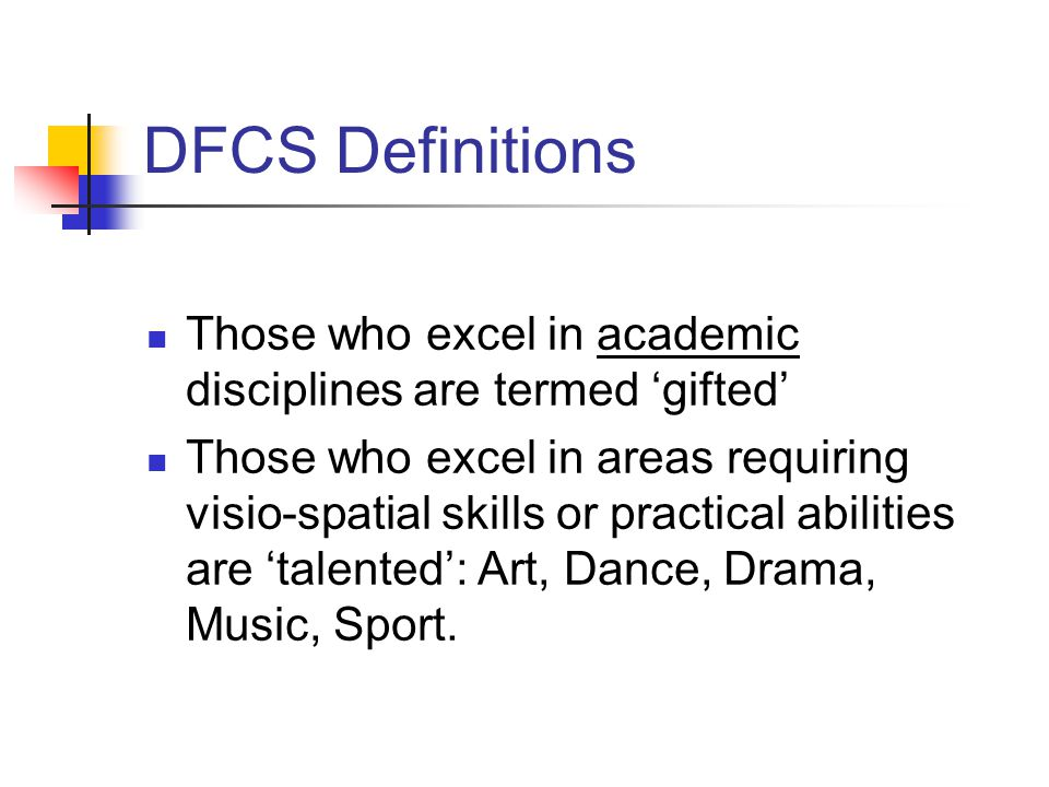 DFCS Definitions Those who excel in academic disciplines are termed 'gifted'