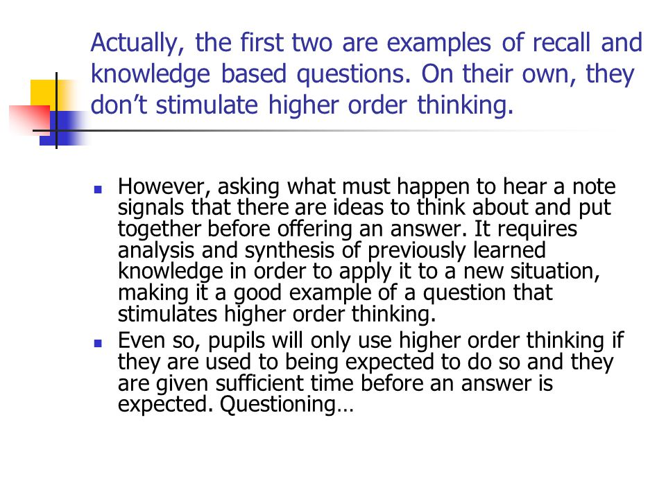 Actually, the first two are examples of recall and knowledge based questions. On their own, they don't stimulate higher order thinking.