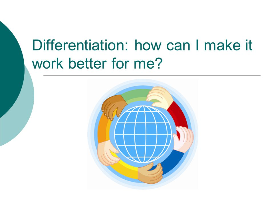 Differentiation: how can I make it work better for me