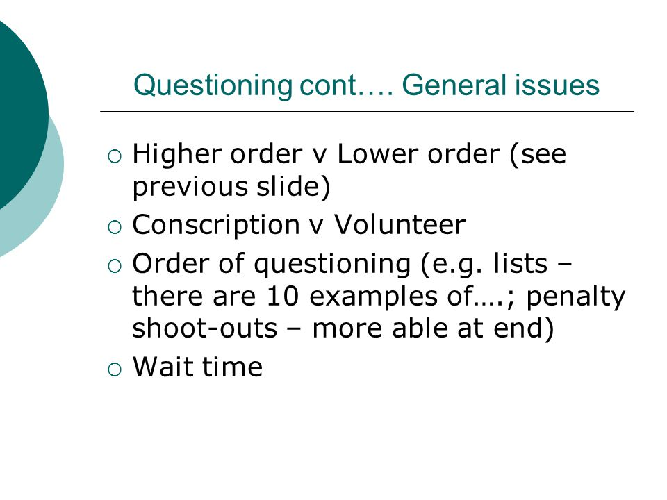 Questioning cont…. General issues